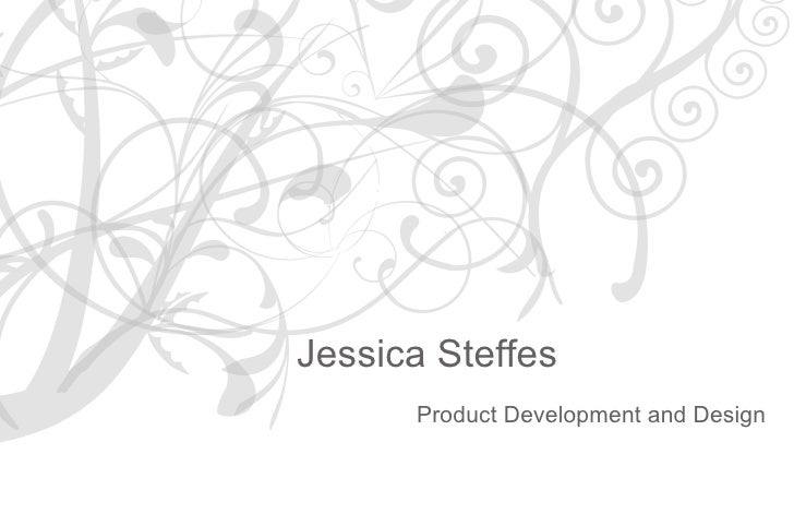 Jessica Steffes : Product Development and Design     Jessica Steffes       Product Development and Design