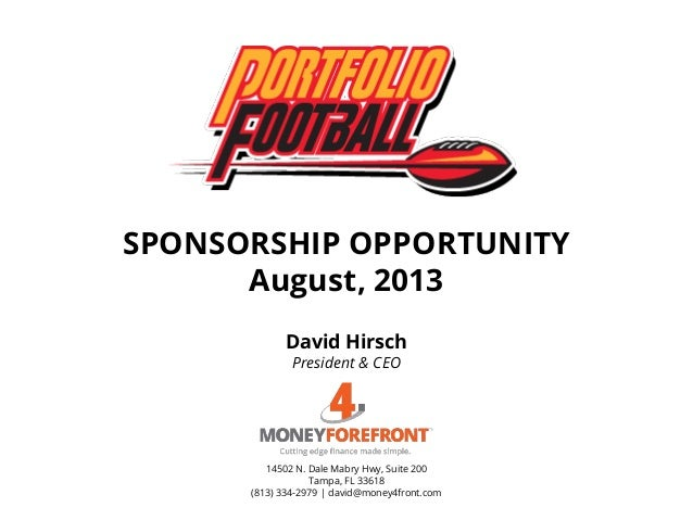 SPONSORSHIP OPPORTUNITY August, 2013 David Hirsch President & CEO 14502 N. Dale Mabry Hwy, Suite 200 Tampa, FL 33618 (813)...