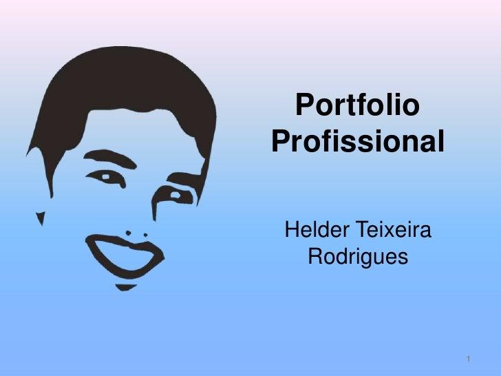 Portfolio Profissional<br />Helder Teixeira Rodrigues<br />1<br />