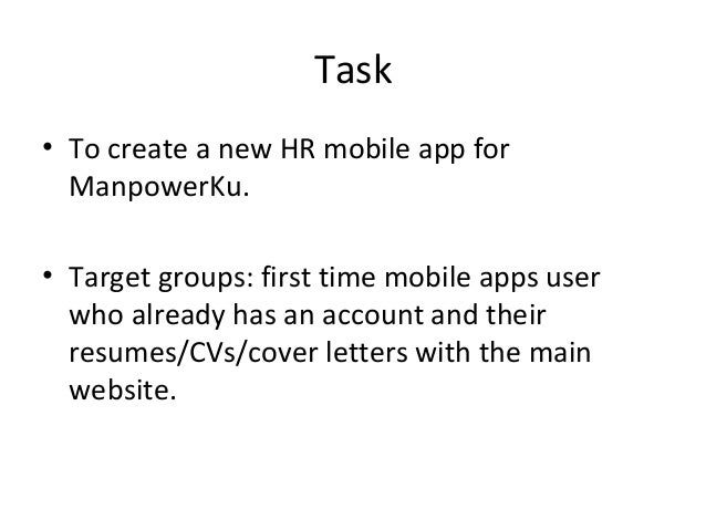 Task• To create a new HR mobile app for  ManpowerKu.• Target groups: first time mobile apps user  who already has an accou...