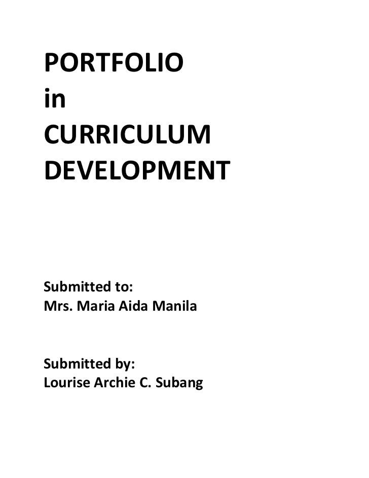 PORTFOLIOinCURRICULUMDEVELOPMENTSubmitted to:Mrs. Maria Aida ManilaSubmitted by:Lourise Archie C. Subang