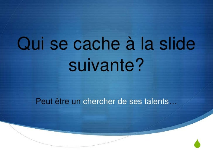 Qui se cache à la slide suivante?<br />Peut être un chercher de ses talents…<br />