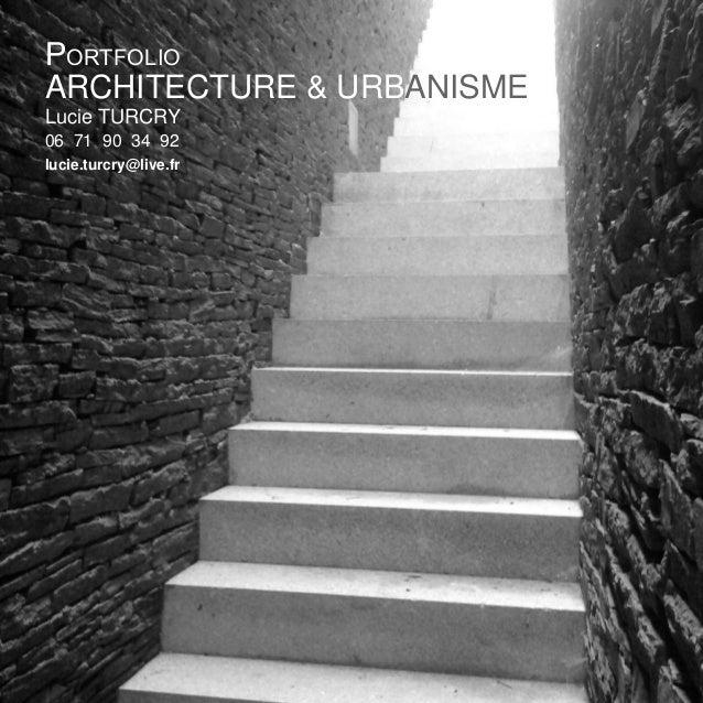 Portfolio  ARCHITECTURE & URBANISME  Lucie TURCRY  06 71 90 34 92  lucie.turcry@live.fr