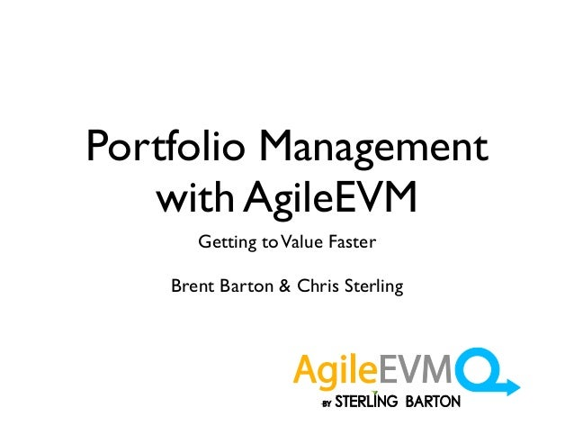 Portfolio Management with AgileEVM Getting toValue Faster Brent Barton & Chris Sterling