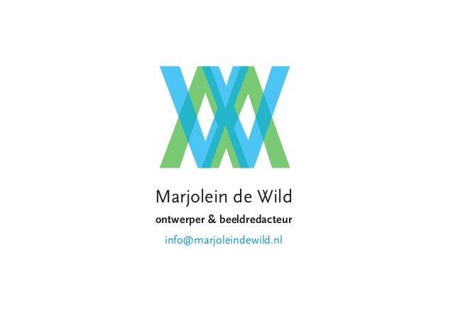 Marjolein de Wildontwerper & beeldredacteur info@marjoleindewild.nl
