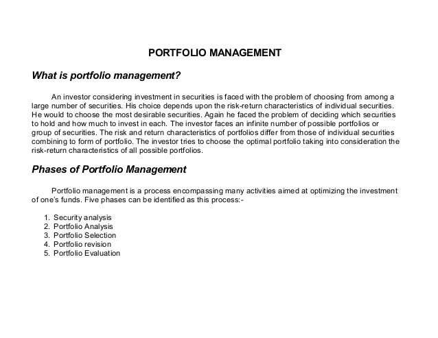 PORTFOLIO MANAGEMENTWhat is portfolio management?       An investor considering investment in securities is faced with the...