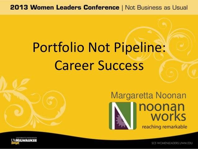 Portfolio Not Pipeline:   Career Success             Margaretta Noonan