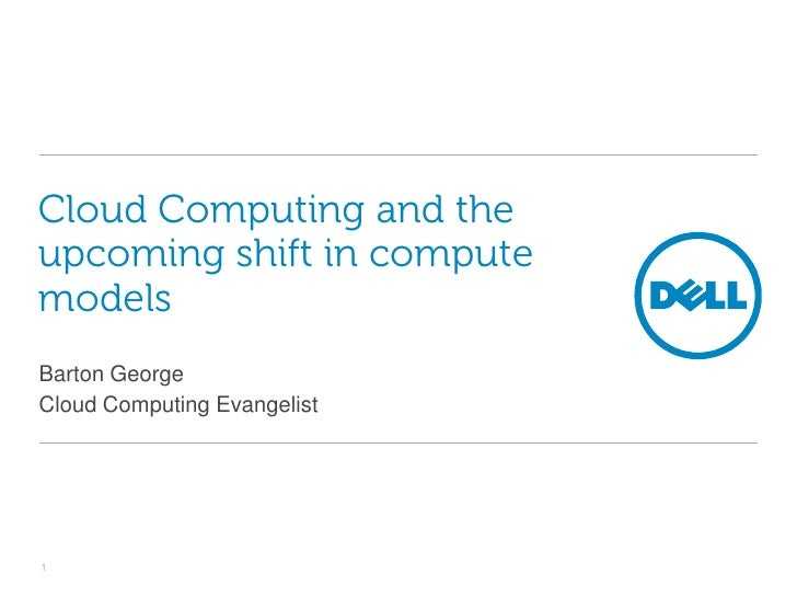 Cloud Computing and the upcoming shift in compute models<br />Barton George<br />Cloud Computing Evangelist<br />