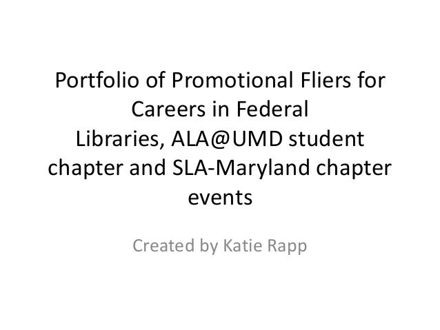 Portfolio of Promotional Fliers for Careers in Federal Libraries, ALA@UMD student chapter and SLA-Maryland chapter events ...