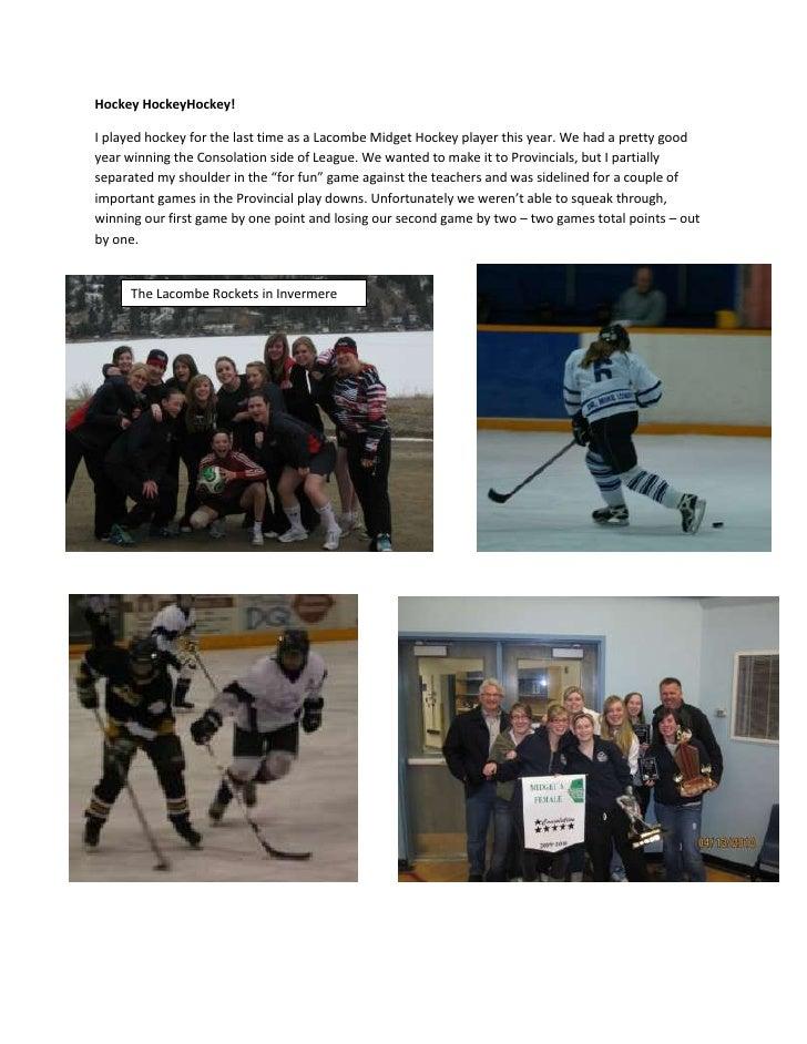 Hockey Hockey Hockey!<br />I played hockey for the last time as a Lacombe Midget Hockey player this year. We had a pretty ...