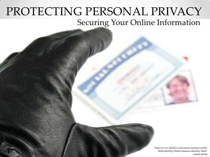 PROTECTING PERSONAL PRIVACY         Securing Your Online Information                             http://www.life123.com/ca...