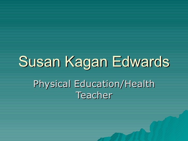 Susan Kagan Edwards Physical Education/Health Teacher
