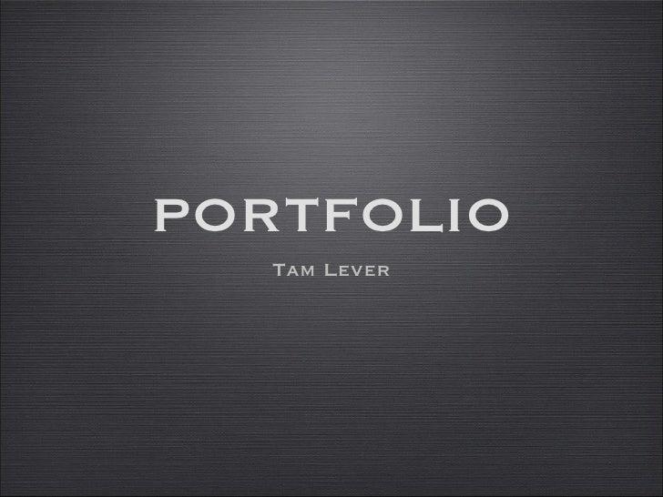 PORTFOLIO <ul><li>Tam Lever </li></ul>
