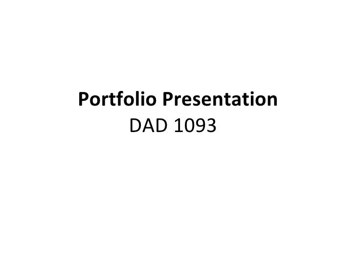Portfolio Presentation DAD 1093