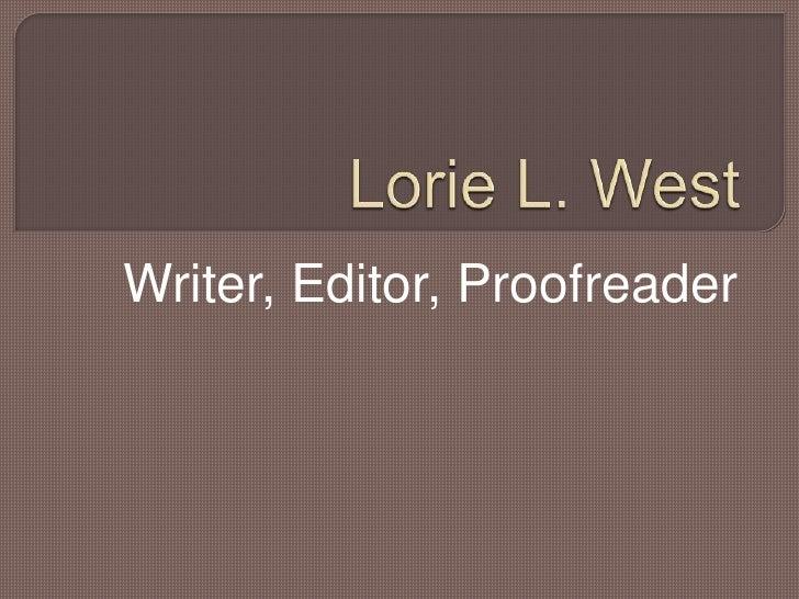 Lorie L. West<br />Writer, Editor, Proofreader<br />