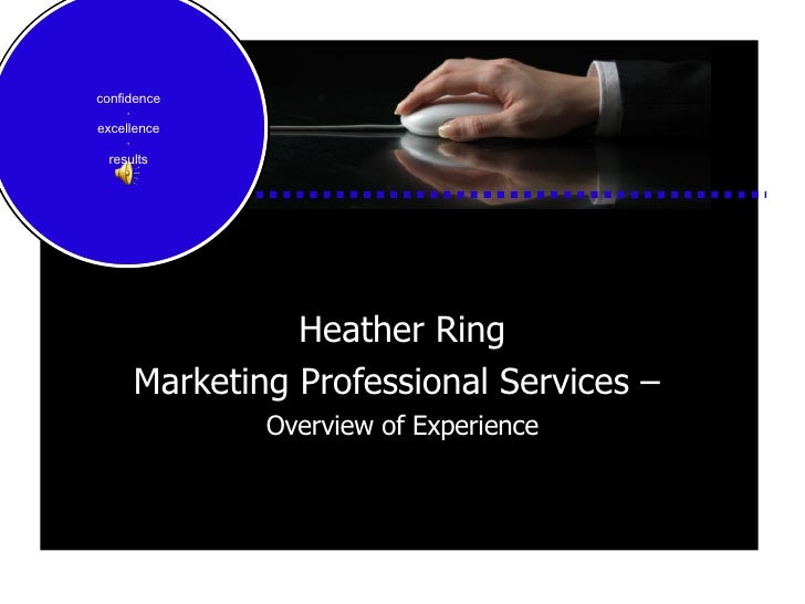Heather Ring Marketing Professional Services –  Overview of Experience confidence ∙ excellence ∙ results