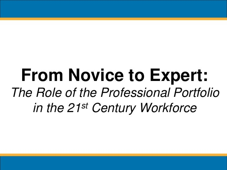From Novice to Expert:The Role of the Professional Portfolio   in the 21st Century Workforce