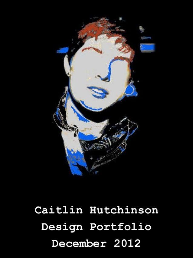 Caitlin Hutchinson Design Portfolio  December 2012