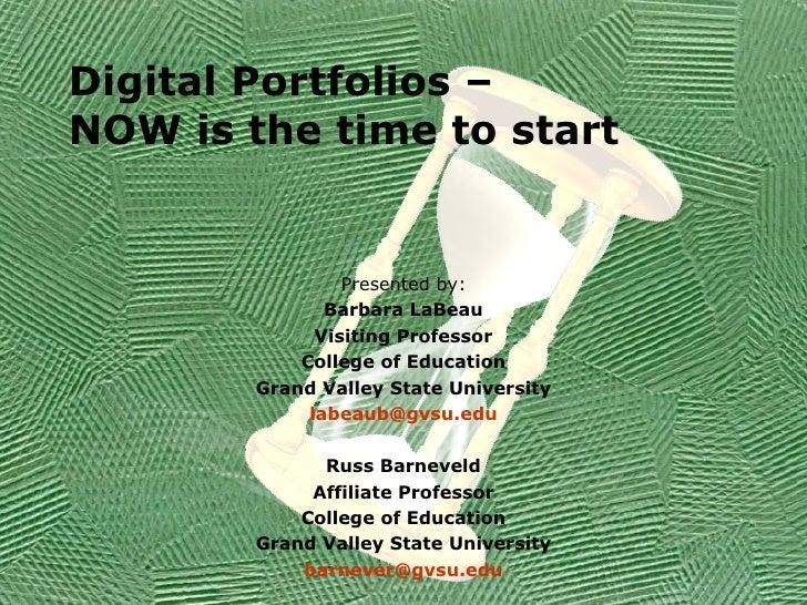 Digital Portfolios –  NOW is the time to start <ul><li>Presented by: </li></ul><ul><li>Barbara LaBeau </li></ul><ul><li>Vi...