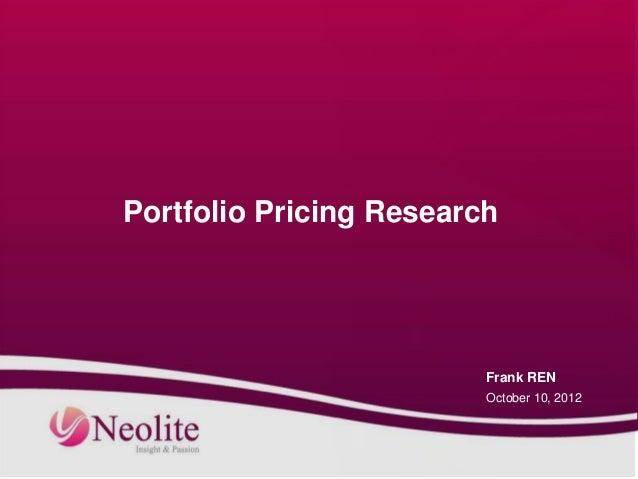Portfolio Pricing Research                         Frank REN                         October 10, 2012