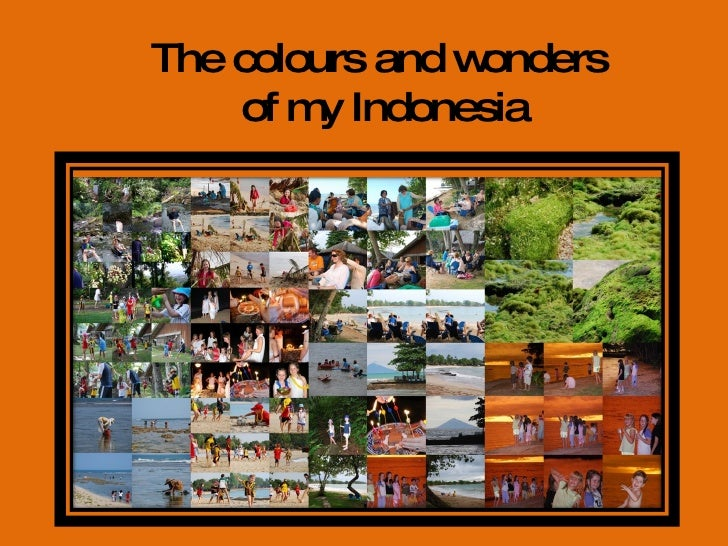 The colours and wonders  of my Indonesia