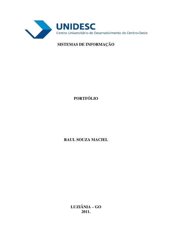 SISTEMAS DE INFORMAÇÃO      PORTFÓLIO  RAUL SOUZA MACIEL     LUZIÂNIA – GO         2011.