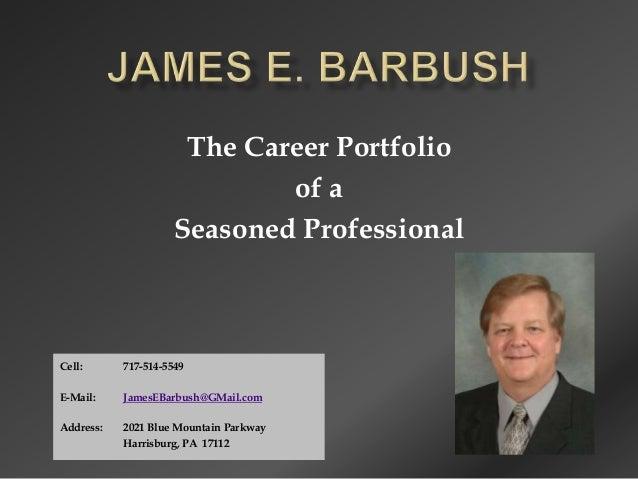 The Career Portfolio                             of a                     Seasoned ProfessionalCell:      717-514-5549E-Ma...