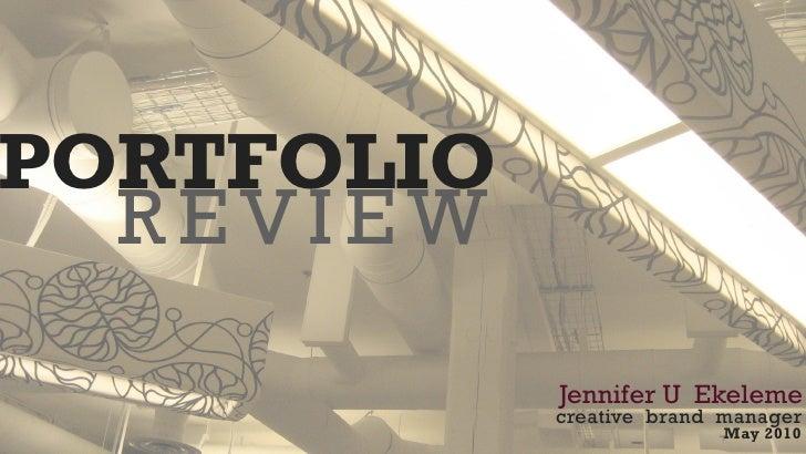 PORTFOLIO   REVIEW              Jennifer U Ekeleme             creative brand manager                            May 2010