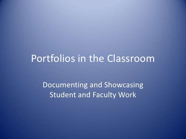 Portfolios in the Classroom<br />Documenting and Showcasing Student and Faculty Work<br />