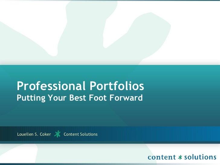 Professional Portfolios Putting Your Best Foot Forward <ul><li>Louellen S. Coker  Content Solutions </li></ul>