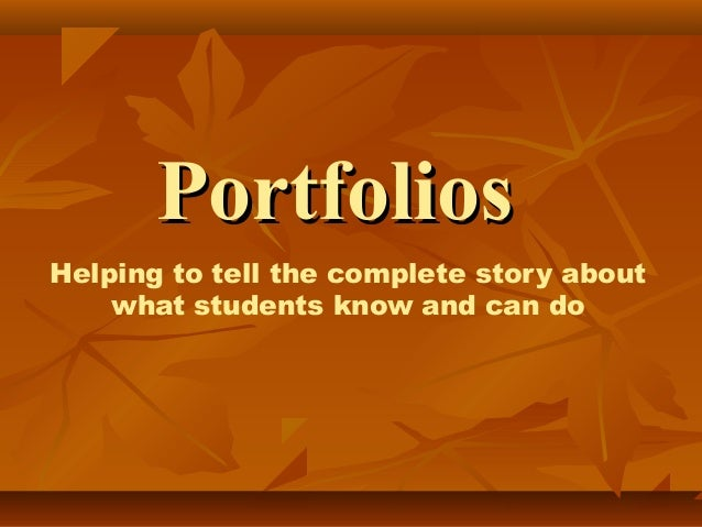 PortfoliosPortfolios Helping to tell the complete story about what students know and can do