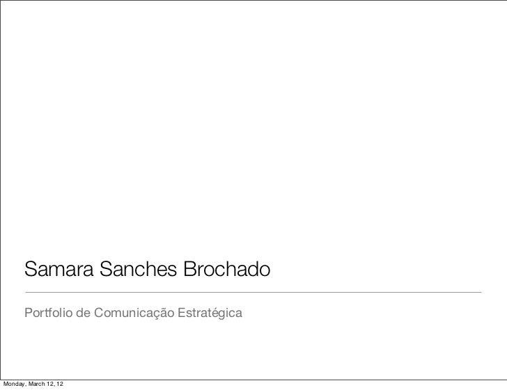 Samara Sanches Brochado      Portfolio de Comunicação EstratégicaMonday, March 12, 12