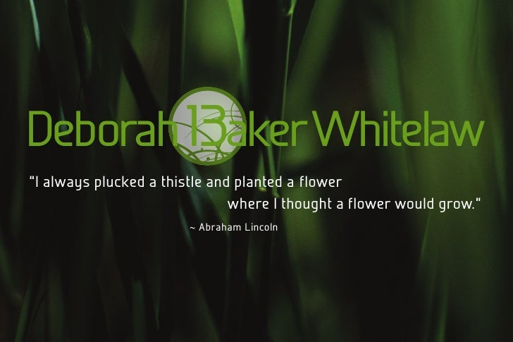 """Deborah 13aker Whitelaw """"I always plucked a thistle and planted a flower                                where I thought a ..."""
