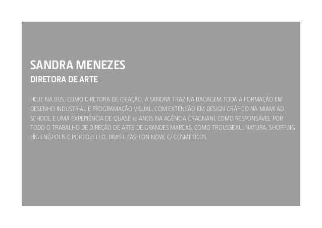SANDRA MENEZES DIRETORA DE ARTE HOJE NA BUS, COMO DIRETORA DE CRIAÇÃO, A SANDRA TRAZ NA BAGAGEM TODA A FORMAÇÃO EM DESENHO...