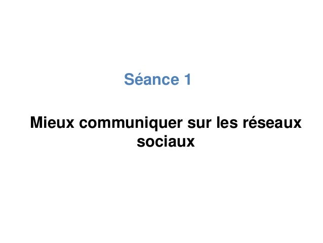 Séance 1 Mieux communiquer sur les réseaux sociaux