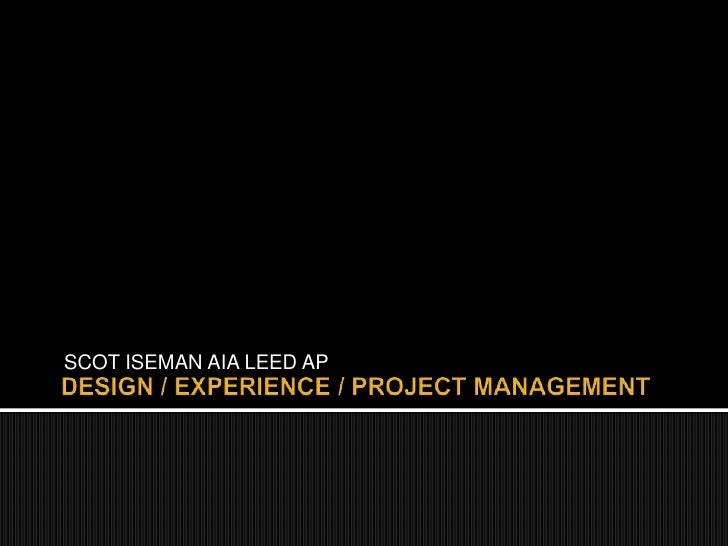 SCOT ISEMAN AIA LEED AP<br />DESIGN / EXPERIENCE / PROJECT MANAGEMENT<br />