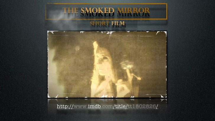 The Smoked Mirror            Short Film     http://www.imdb.com/title/tt1802826/