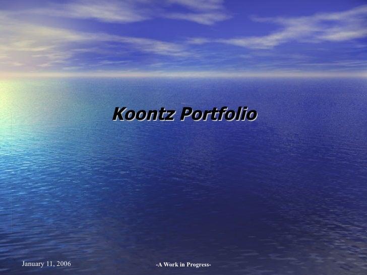 Koontz Portfolio     January 11, 2006       -A Work in Progress-