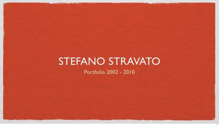 STEFANO STRAVATO     Portfolio 2002 - 2010                                 1
