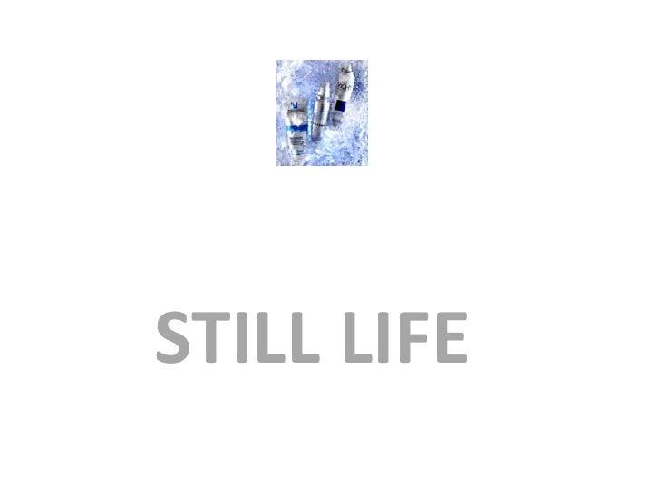 STILL LIFE<br />