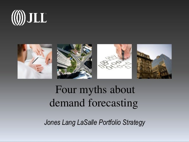 Four myths about demand forecasting Jones Lang LaSalle Portfolio Strategy