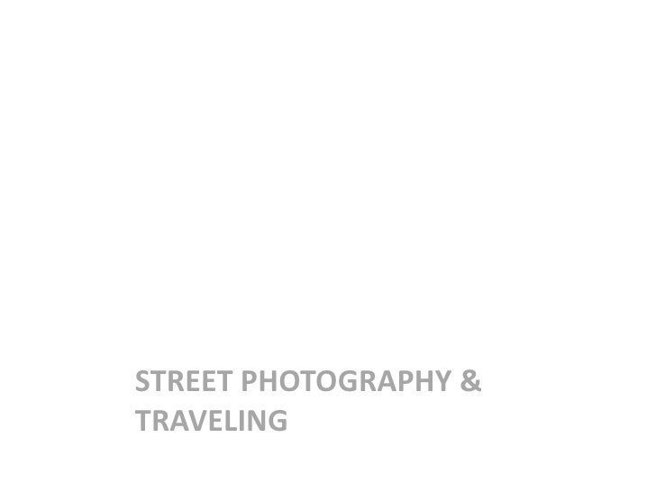 STREET PHOTOGRAPHY & TRAVELING<br />