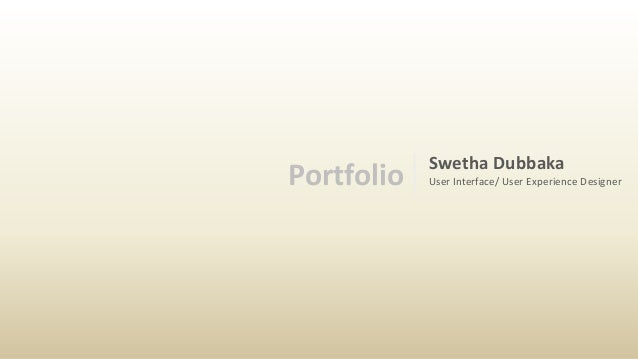 Portfolio  Swetha Dubbaka User Interface/ User Experience Designer