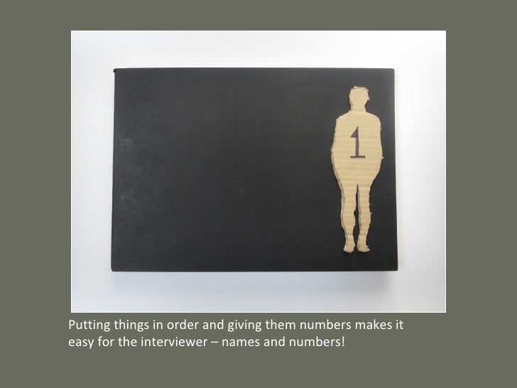 Putting things in order and giving them numbers makes it easy for the interviewer – names and numbers!
