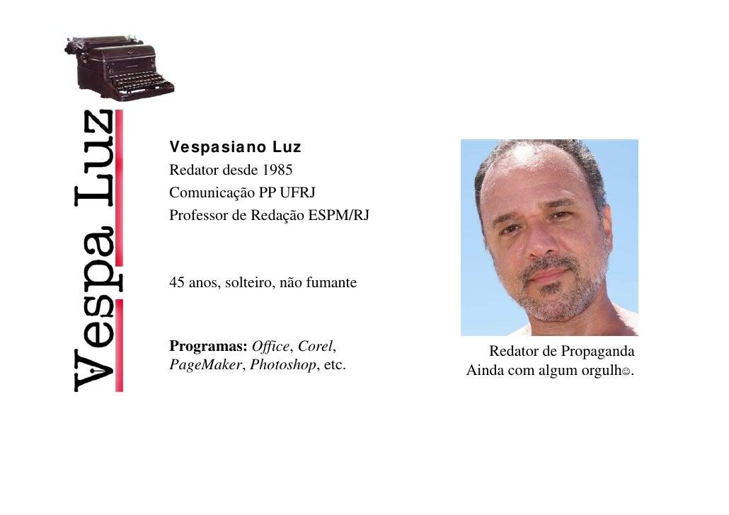 Vespasiano Luz Redator desde 1985 Comunicação PP UFRJ           ç Professor de Redação ESPM/RJ    45 anos, solteiro, não f...