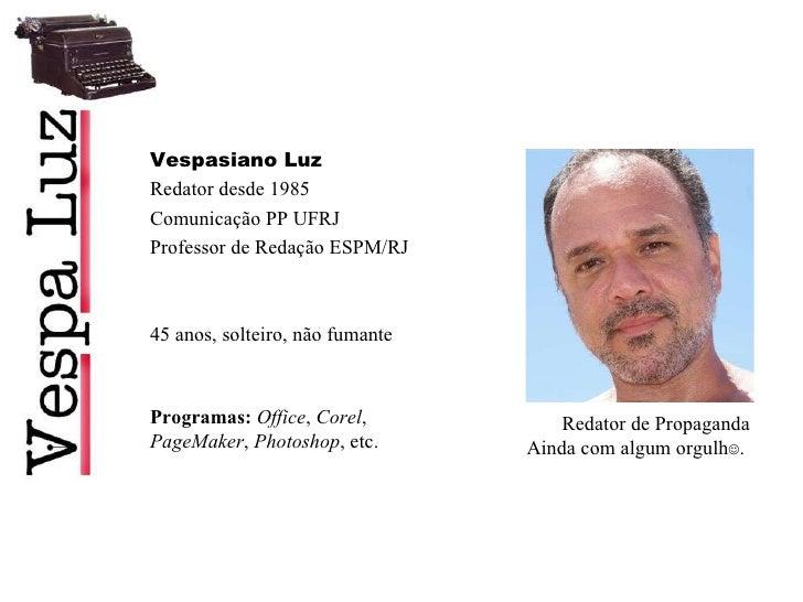 Redator de Propaganda Ainda com algum orgulh  .  Vespasiano Luz Redator desde 1985 Comunicação PP UFRJ  Profess...