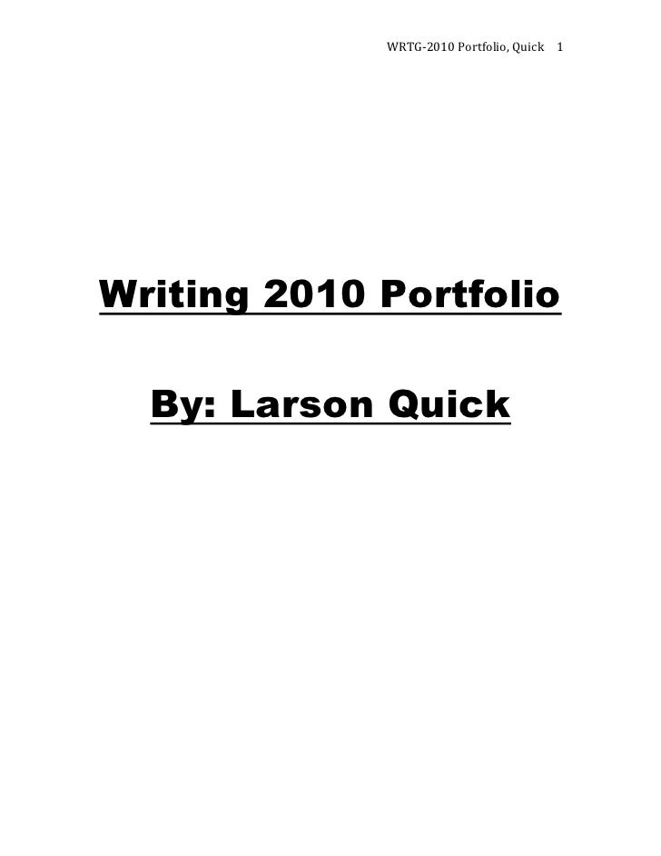 Writing 2010 Portfolio<br />By: Larson QuickTable of Contents:<br /><ul><li>Portfolio Statement, pages 2-4