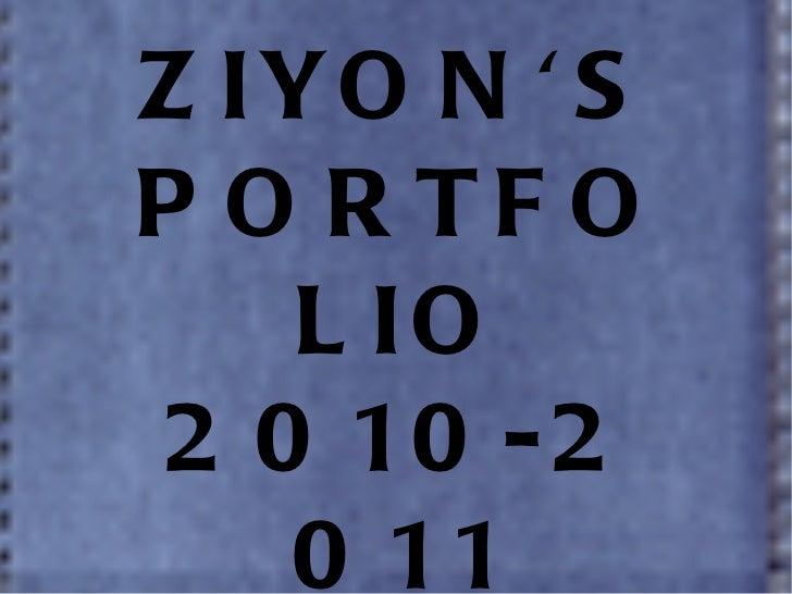 ZIYON'S PORTFOLIO 2010-2011