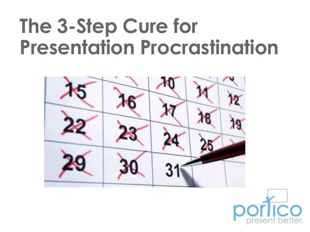 The 3-Step Cure for Presentation Procrastination