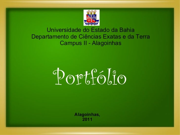 Universidade do Estado da Bahia Departamento de Ciências Exatas e da Terra Campus II - Alagoinhas Alagoinhas, 2011 Portfólio